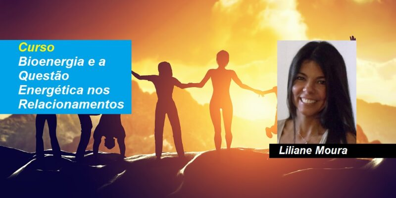 Curso Bioenergia e a Questão Energética nos Relacionamentos – Liliane Moura – Online