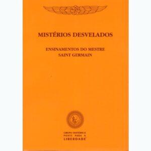 Mistérios Desvelados - Ensinamentos do Mestre Saint Germain