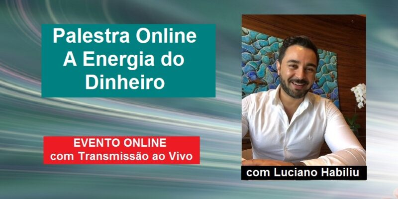 Palestra Online A Energia do Dinheiro – Luciano Habiliu – com Transmissão ao Vivo