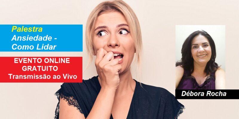 Palestra Online Gratuita Ansiedade – Como Lidar – Débora Rocha – Transmissão ao Vivo