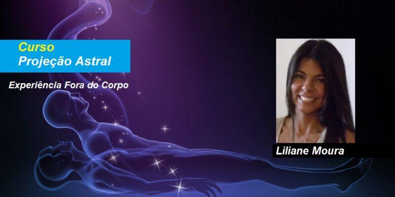 Curso Projeção Astral – Experiência Fora do Corpo – Liliane Moura – Presencial