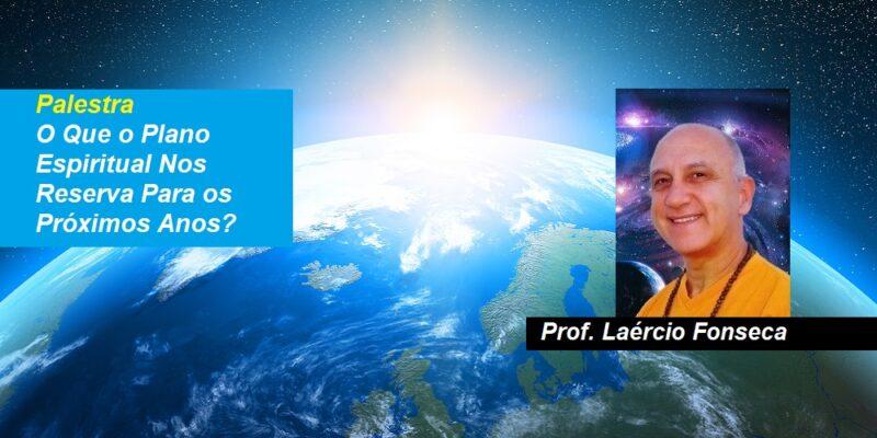 Palestra O Que o Plano Espiritual Nos Reserva Para os Próximos Anos? – Laércio Fonseca