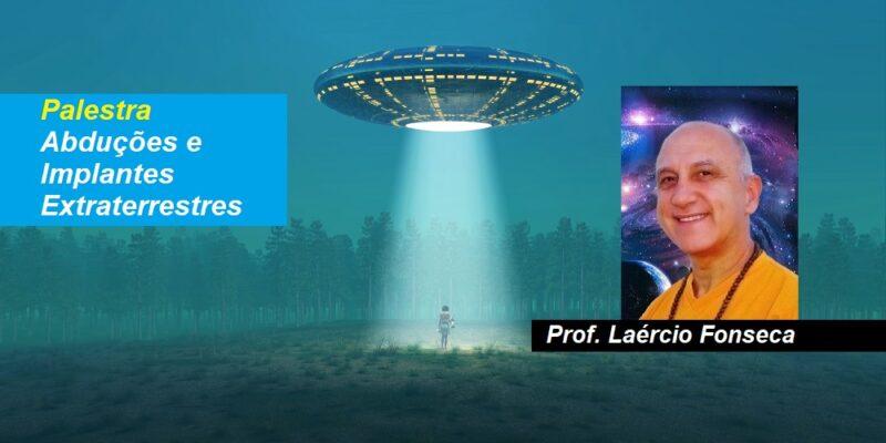 Palestra Abduções e Implantes Extraterrestres – Prof. Laércio Fonseca